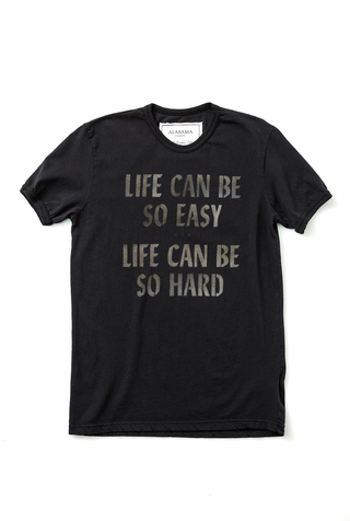 Life Can Be So Easy/Hard Tee