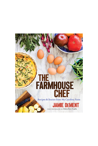 The Farmhouse Chef: Recipes and Stories from My Carolina Farm by Jamie DeMent
